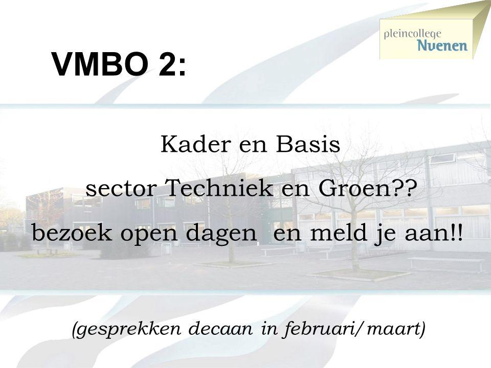 VMBO 2: voorlopig advies mentor februari (rapport 2) definitieve keuze eind april en bij overgangsrapport
