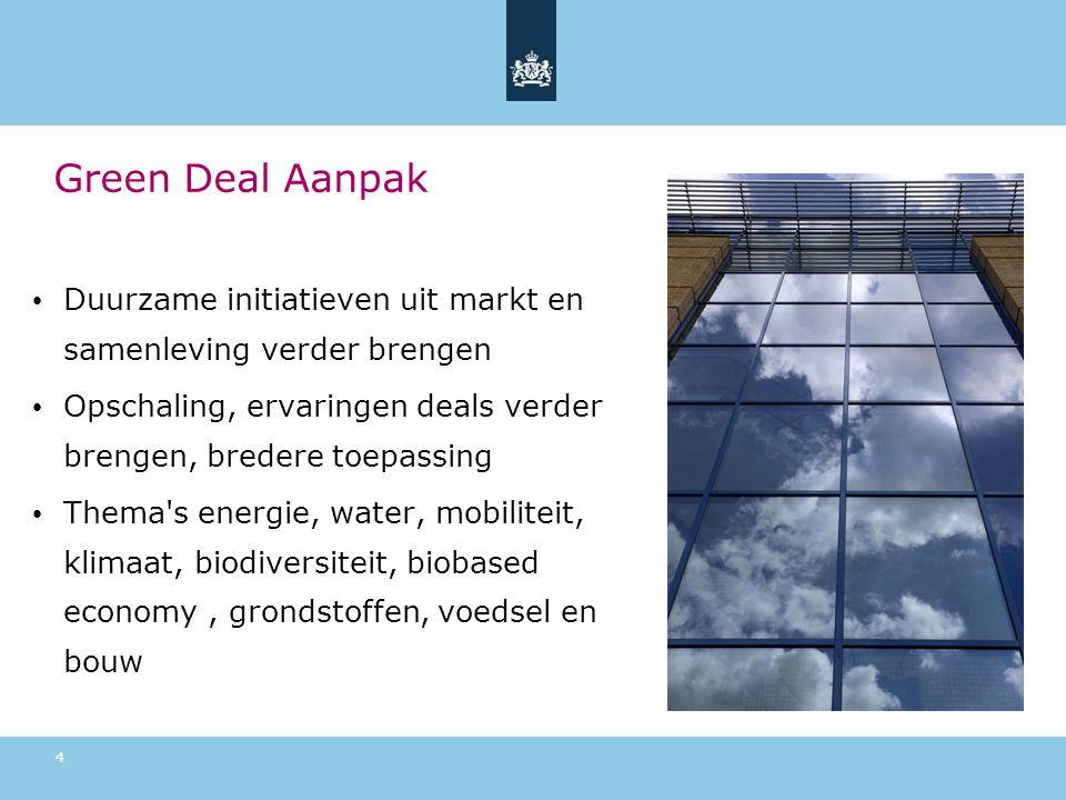 Green Deal Aanpak • Duurzame initiatieven uit markt en samenleving verder brengen • Opschaling, ervaringen deals verder brengen, bredere toepassing • Thema s energie, water, mobiliteit, klimaat, biodiversiteit, biobased economy, grondstoffen, voedsel en bouw 4