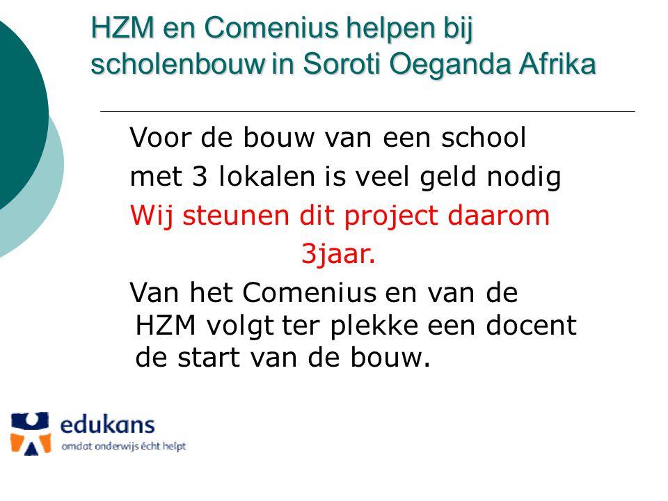 HZM en Comenius helpen bij scholenbouw in Soroti Oeganda Afrika Voor de bouw van een school met 3 lokalen is veel geld nodig Wij steunen dit project daarom 3jaar.