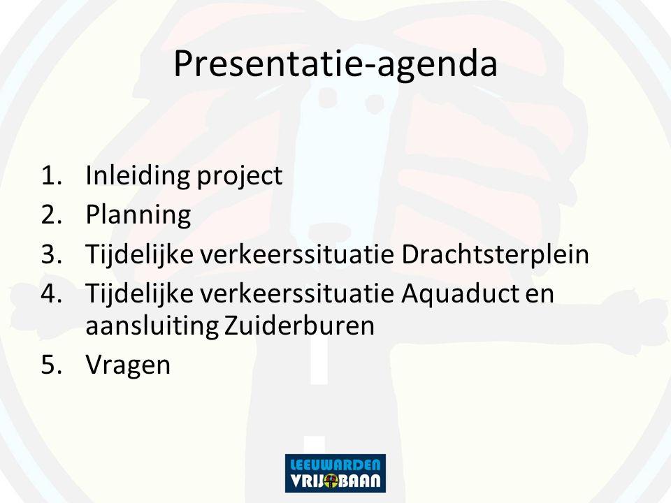 Presentatie-agenda 1.Inleiding project 2.Planning 3.Tijdelijke verkeerssituatie Drachtsterplein 4.Tijdelijke verkeerssituatie Aquaduct en aansluiting
