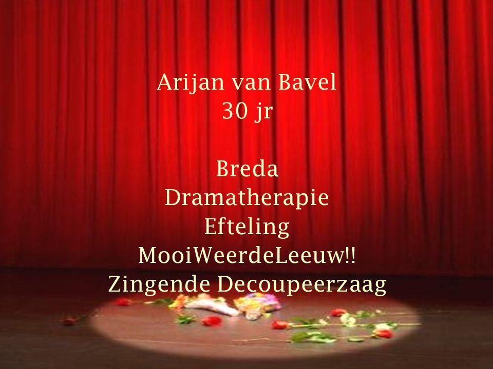 Arijan van Bavel 30 jr Breda Dramatherapie Efteling MooiWeerdeLeeuw!! Zingende Decoupeerzaag