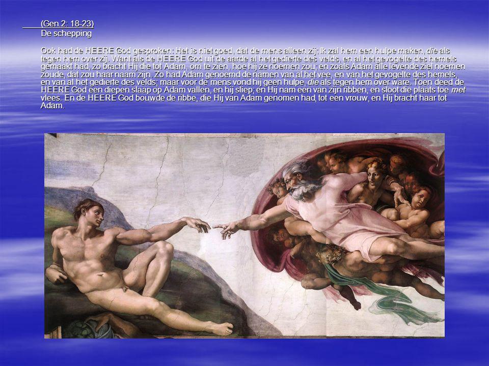 (Gen.2: 18-23) De schepping Ook had de HEERE God gesproken: Het is niet goed, dat de mens alleen zij; Ik zal hem een hulpe maken, die als tegen hem ov