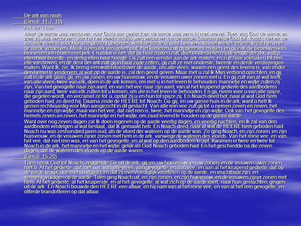 De ark van noah (Gen.6: 11-7: 10) Ark van noah Maar de aarde was verdorven voor Gods aangezicht; en de aarde was vervuld met wrevel. Toen zag God de a