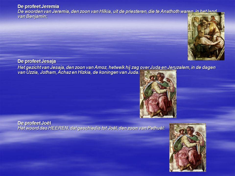 De profeet Jeremia De woorden van Jeremia, den zoon van Hilkia, uit de priesteren, die te Anathoth waren, in het land van Benjamin; De profeet Jesaja