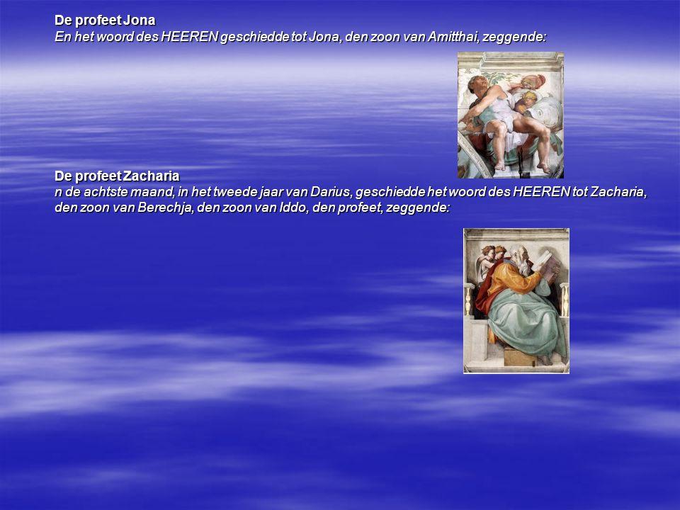 De profeet Jona En het woord des HEEREN geschiedde tot Jona, den zoon van Amitthai, zeggende: De profeet Zacharia n de achtste maand, in het tweede ja