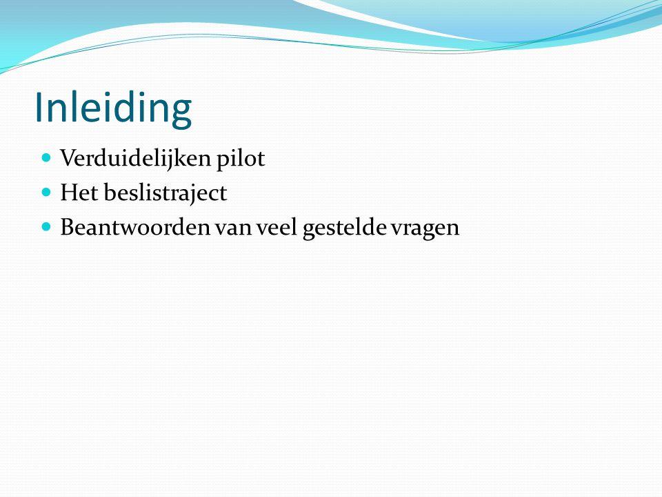 Inleiding  Verduidelijken pilot  Het beslistraject  Beantwoorden van veel gestelde vragen