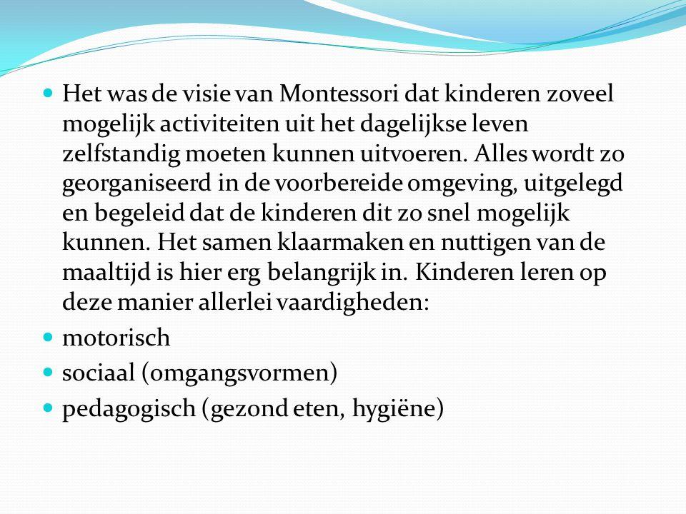  Het was de visie van Montessori dat kinderen zoveel mogelijk activiteiten uit het dagelijkse leven zelfstandig moeten kunnen uitvoeren. Alles wordt