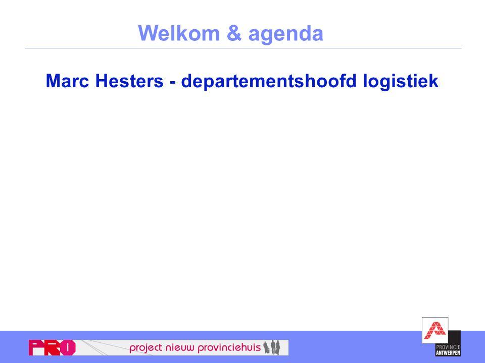 Welkom & agenda Marc Hesters - departementshoofd logistiek