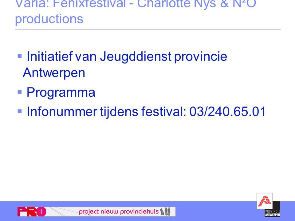 Varia: Fenixfestival - Charlotte Nys & N²O productions  Initiatief van Jeugddienst provincie Antwerpen  Programma  Infonummer tijdens festival: 03/