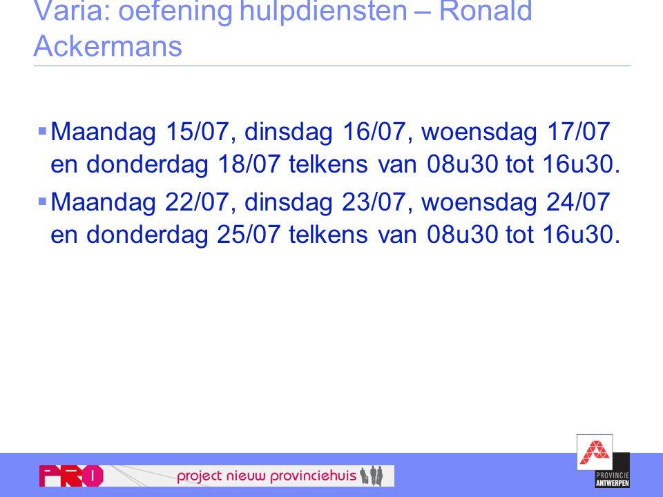 Varia: oefening hulpdiensten – Ronald Ackermans  Maandag 15/07, dinsdag 16/07, woensdag 17/07 en donderdag 18/07 telkens van 08u30 tot 16u30.  Maand