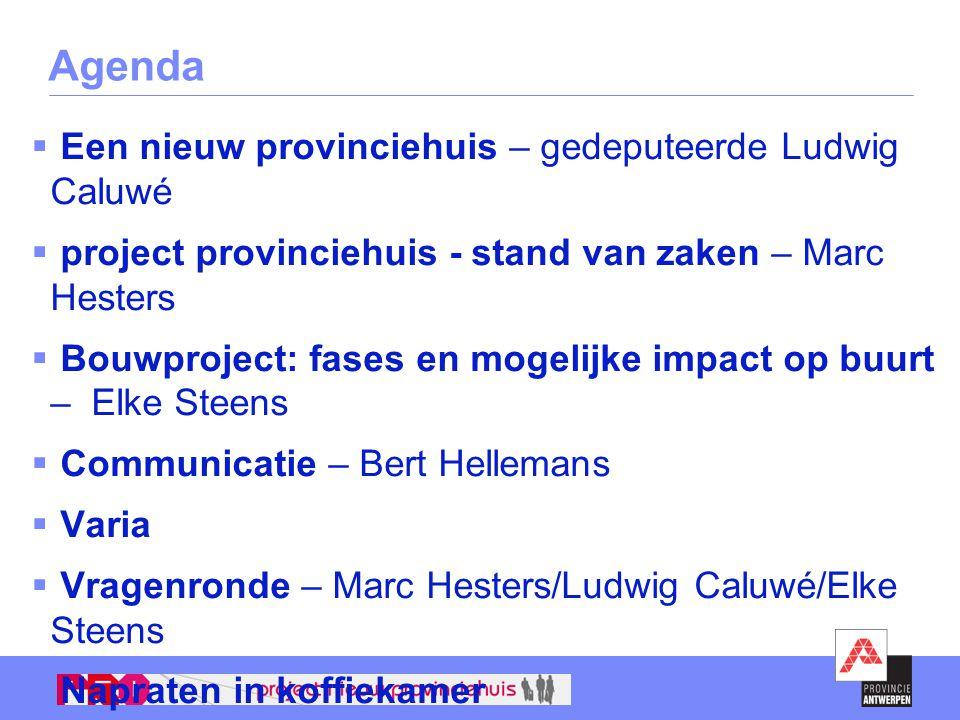 Agenda  Een nieuw provinciehuis – gedeputeerde Ludwig Caluwé  project provinciehuis - stand van zaken – Marc Hesters  Bouwproject: fases en mogelij