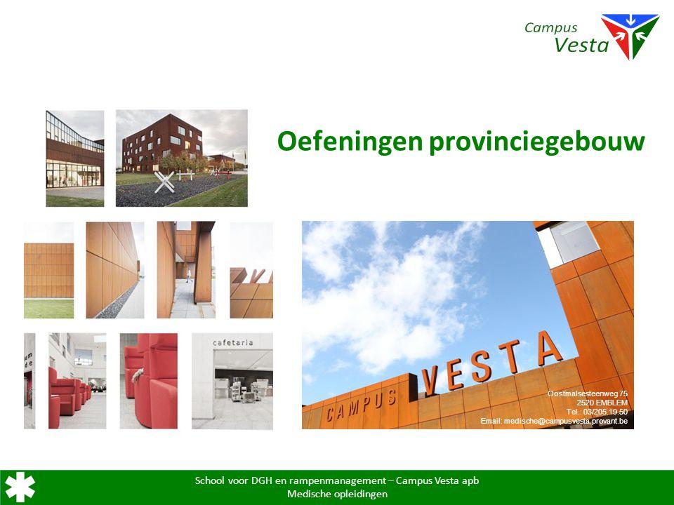 School voor DGH en rampenmanagement – Campus Vesta apb Medische opleidingen Oefeningen provinciegebouw Oostmalsesteenweg 75 2520 EMBLEM Tel.: 03/205.1