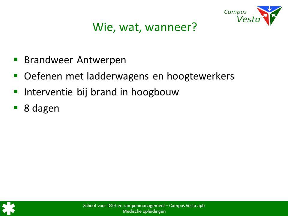 School voor DGH en rampenmanagement – Campus Vesta apb Medische opleidingen Wie, wat, wanneer?  Brandweer Antwerpen  Oefenen met ladderwagens en hoo