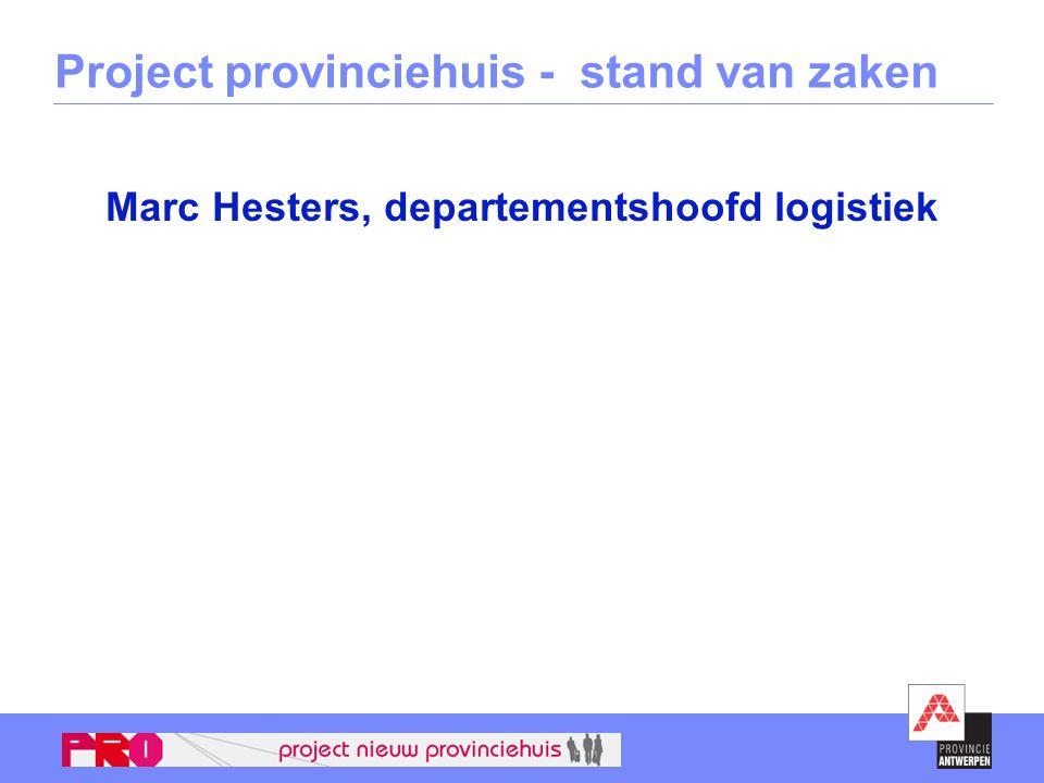 Project provinciehuis - stand van zaken Marc Hesters, departementshoofd logistiek