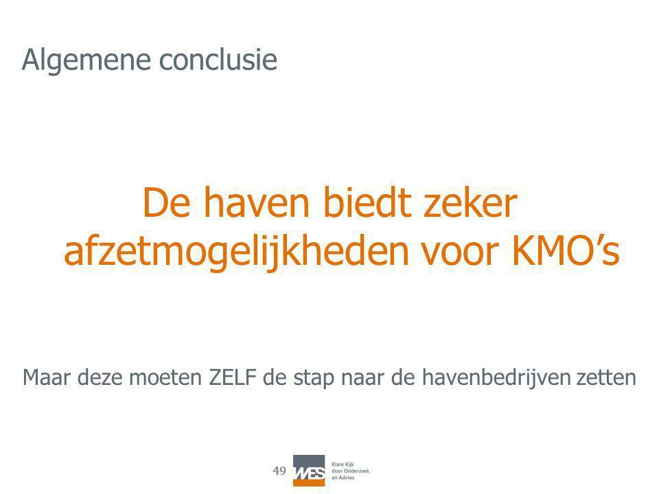 49 Algemene conclusie De haven biedt zeker afzetmogelijkheden voor KMO's Maar deze moeten ZELF de stap naar de havenbedrijven zetten