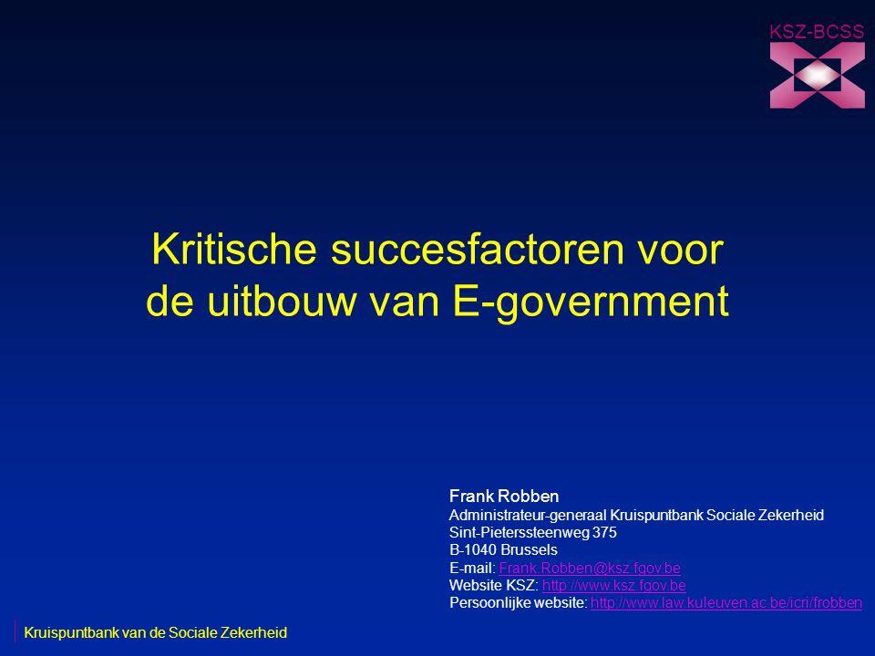 Kritische succesfactoren voor de uitbouw van E-government KSZ-BCSS Frank Robben Administrateur-generaal Kruispuntbank Sociale Zekerheid Sint-Pietersst