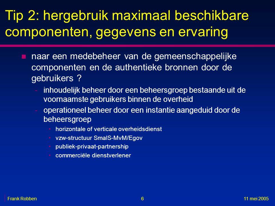 611 mei 2005Frank Robben Tip 2: hergebruik maximaal beschikbare componenten, gegevens en ervaring n naar een medebeheer van de gemeenschappelijke comp