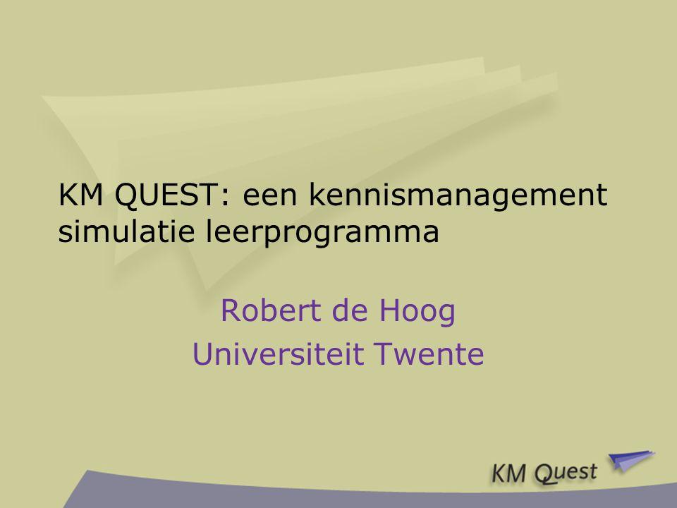 KM QUEST: een kennismanagement simulatie leerprogramma Robert de Hoog Universiteit Twente