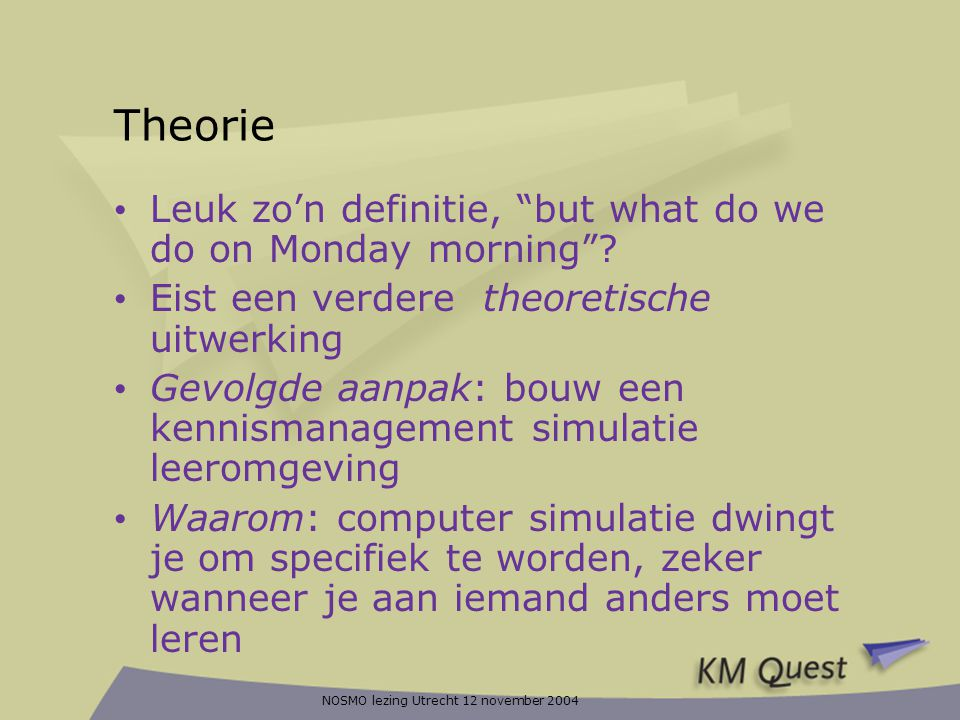 NOSMO lezing Utrecht 12 november 2004 Theorie • Leuk zo'n definitie, but what do we do on Monday morning .