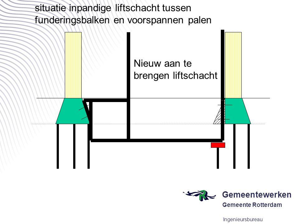 Gemeentewerken Gemeente Rotterdam Ingenieursbureau situatie inpandige liftschacht tussen funderingsbalken en voorspannen palen Nieuw aan te brengen li