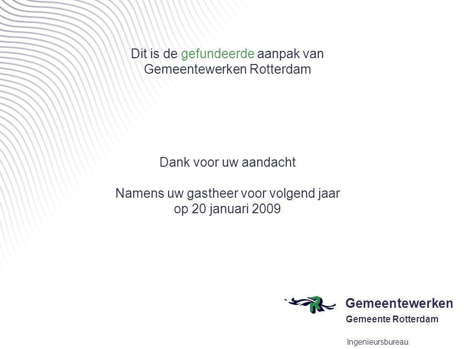 Gemeentewerken Gemeente Rotterdam Ingenieursbureau Dit is de gefundeerde aanpak van Gemeentewerken Rotterdam Dank voor uw aandacht Namens uw gastheer