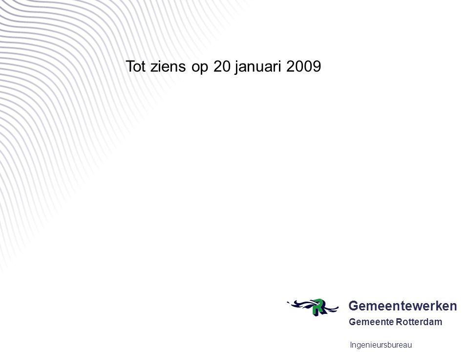 Gemeentewerken Gemeente Rotterdam Ingenieursbureau Tot ziens op 20 januari 2009