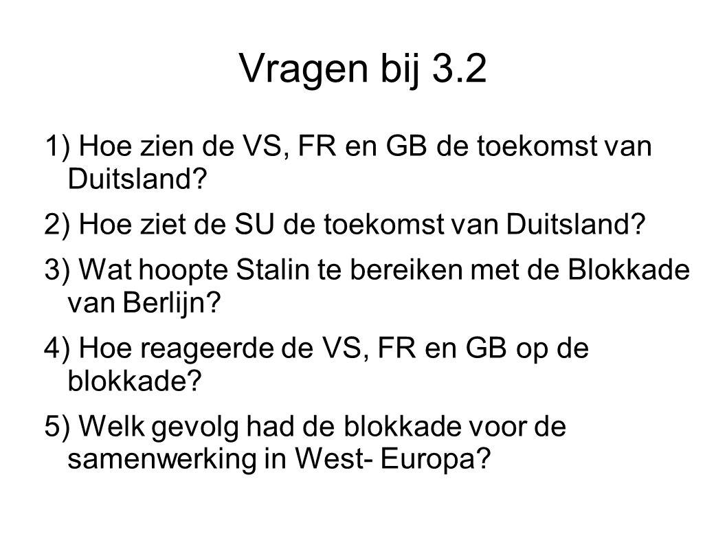 Vragen bij 3.2 1) Hoe zien de VS, FR en GB de toekomst van Duitsland.