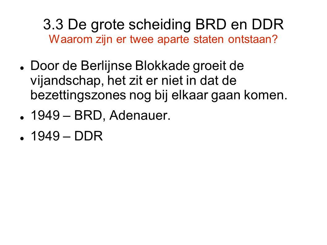 3.3 De grote scheiding BRD en DDR Waarom zijn er twee aparte staten ontstaan?  Door de Berlijnse Blokkade groeit de vijandschap, het zit er niet in d