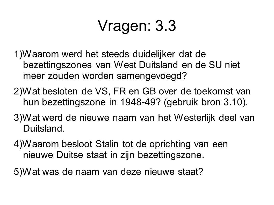Vragen: 3.3 1)Waarom werd het steeds duidelijker dat de bezettingszones van West Duitsland en de SU niet meer zouden worden samengevoegd? 2)Wat beslot