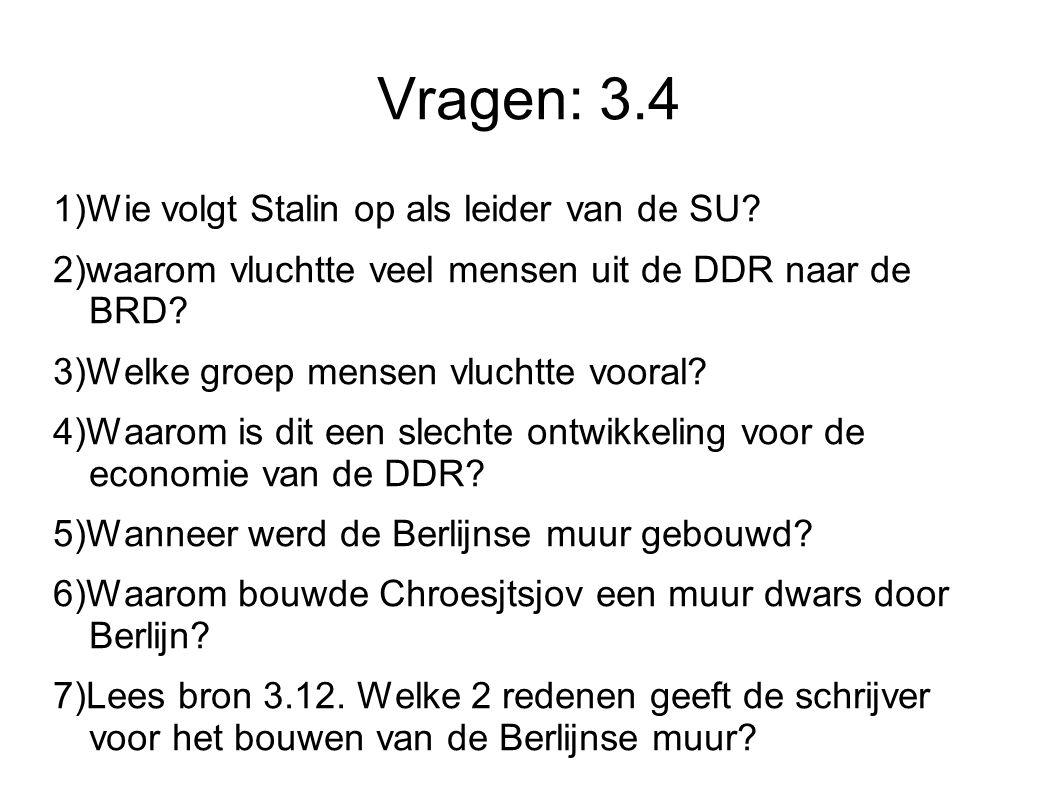 Vragen: 3.4 1)Wie volgt Stalin op als leider van de SU? 2)waarom vluchtte veel mensen uit de DDR naar de BRD? 3)Welke groep mensen vluchtte vooral? 4)