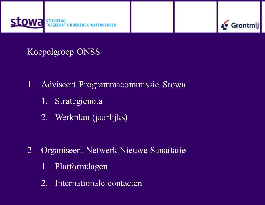 Koepelgroep ONSS 1.Adviseert Programmacommissie Stowa 1.Strategienota 2.Werkplan (jaarlijks) 2.Organiseert Netwerk Nieuwe Sanaitatie 1.Platformdagen 2.Internationale contacten