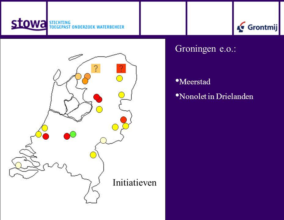 Initiatieven Groningen e.o.: • Meerstad • Nonolet in Drielanden