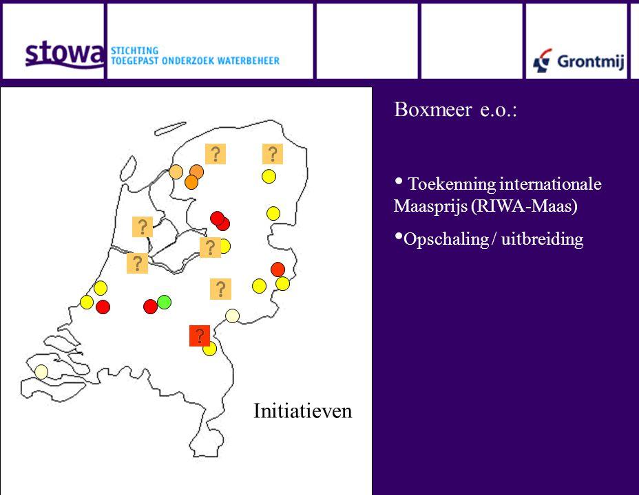 Initiatieven Boxmeer e.o.: • Toekenning internationale Maasprijs (RIWA-Maas) • Opschaling / uitbreiding