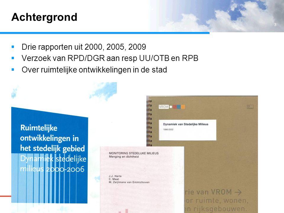 3 Achtergrond  Drie rapporten uit 2000, 2005, 2009  Verzoek van RPD/DGR aan resp UU/OTB en RPB  Over ruimtelijke ontwikkelingen in de stad