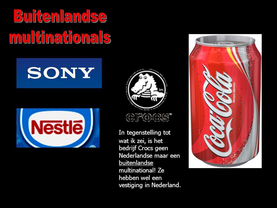 In tegenstelling tot wat ik zei, is het bedrijf Crocs geen Nederlandse maar een buitenlandse multinational! Ze hebben wel een vestiging in Nederland.