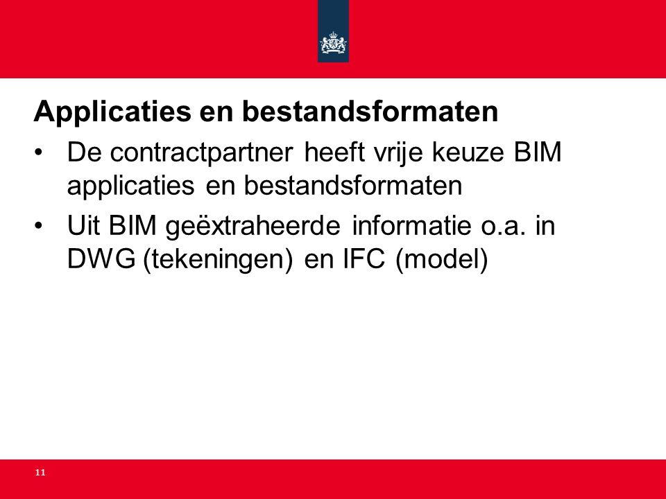 11 Applicaties en bestandsformaten •De contractpartner heeft vrije keuze BIM applicaties en bestandsformaten •Uit BIM geëxtraheerde informatie o.a. in
