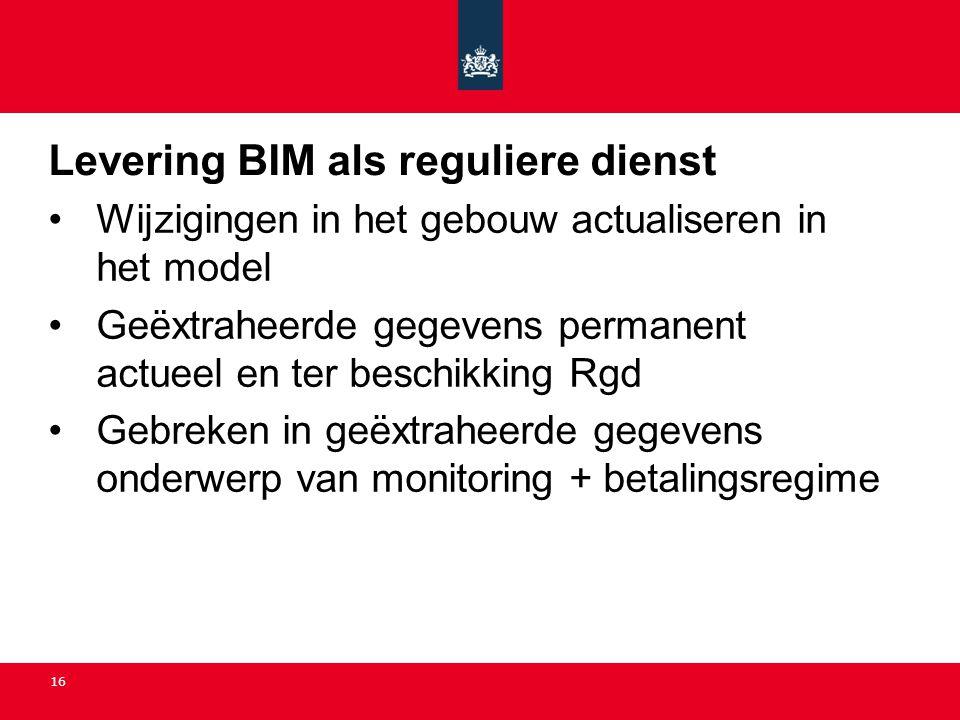16 Levering BIM als reguliere dienst •Wijzigingen in het gebouw actualiseren in het model •Geëxtraheerde gegevens permanent actueel en ter beschikking
