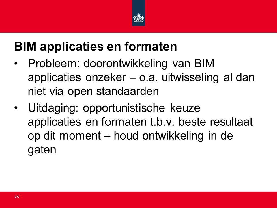 25 BIM applicaties en formaten •Probleem: doorontwikkeling van BIM applicaties onzeker – o.a. uitwisseling al dan niet via open standaarden •Uitdaging