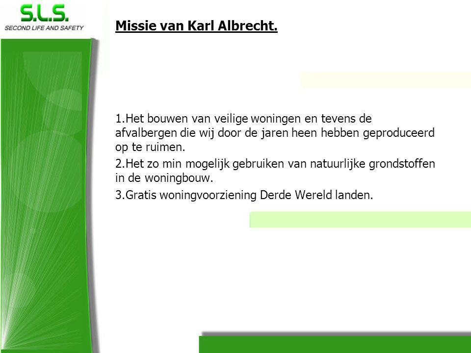 Missie van Karl Albrecht. 1.Het bouwen van veilige woningen en tevens de afvalbergen die wij door de jaren heen hebben geproduceerd op te ruimen. 2.He