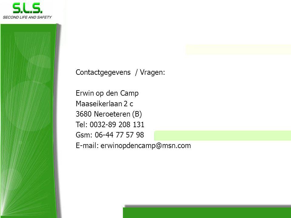 Contactgegevens / Vragen: Erwin op den Camp Maaseikerlaan 2 c 3680 Neroeteren (B) Tel: 0032-89 208 131 Gsm: 06-44 77 57 98 E-mail: erwinopdencamp@msn.