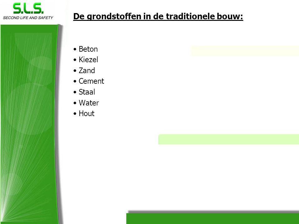 De grondstoffen in de traditionele bouw: • Beton • Kiezel • Zand • Cement • Staal • Water • Hout
