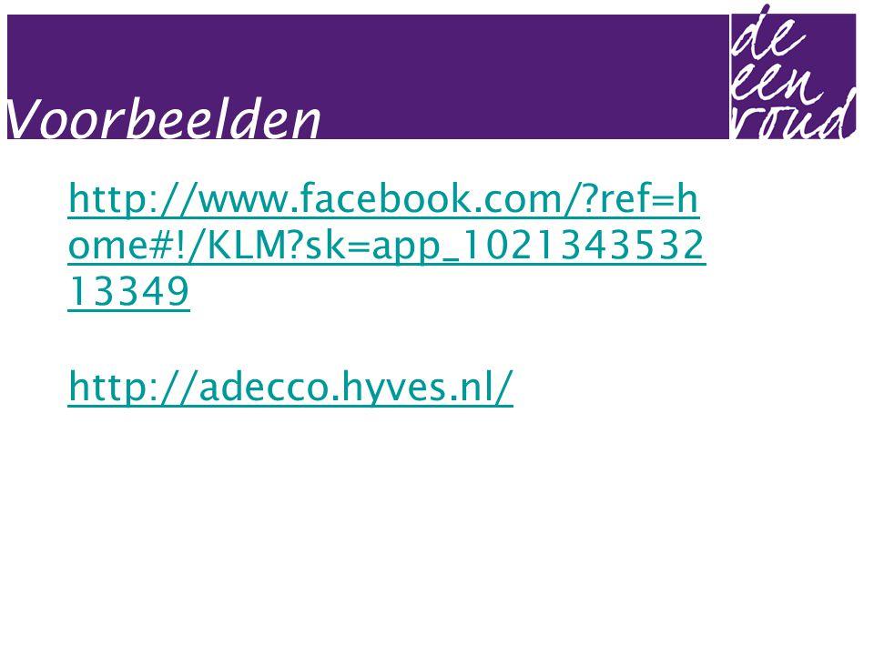http://www.facebook.com/ ref=h ome#!/KLM sk=app_1021343532 13349 Voorbeelden http://adecco.hyves.nl/