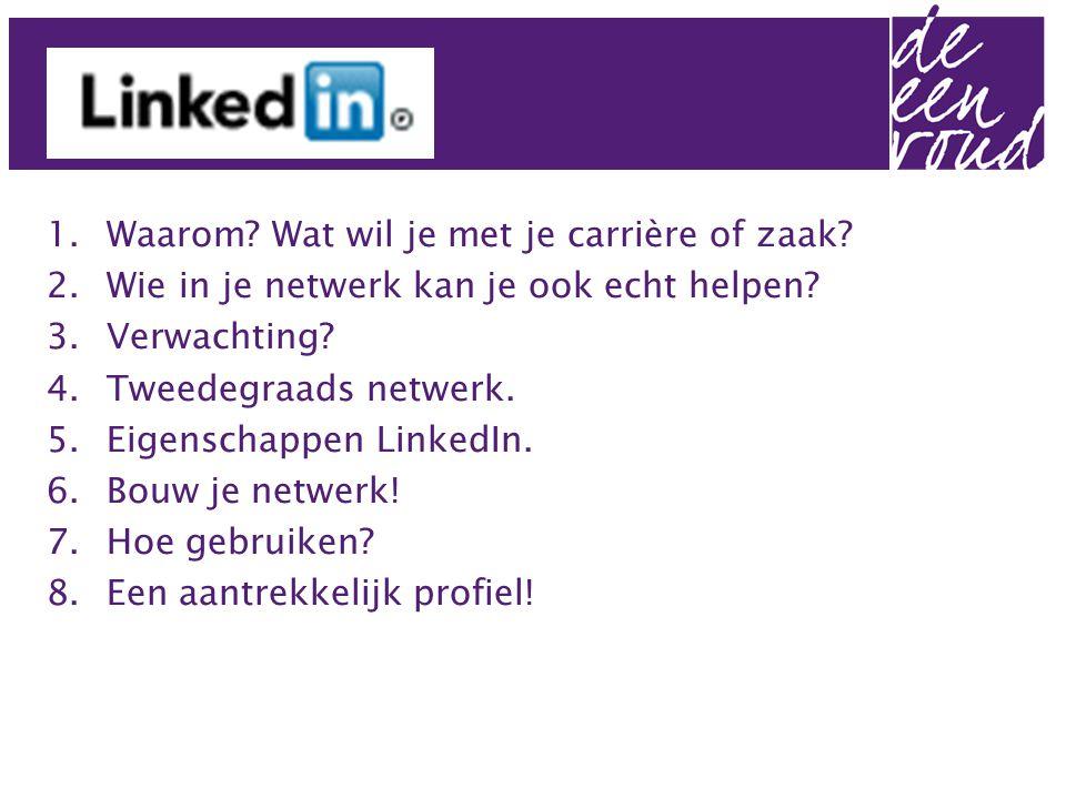 1.Waarom? Wat wil je met je carrière of zaak? 2.Wie in je netwerk kan je ook echt helpen? 3.Verwachting? 4.Tweedegraads netwerk. 5.Eigenschappen Linke