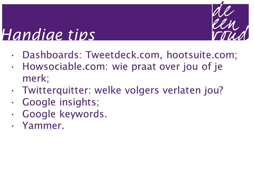 Handige tips •Dashboards: Tweetdeck.com, hootsuite.com; •Howsociable.com: wie praat over jou of je merk; •Twitterquitter: welke volgers verlaten jou.