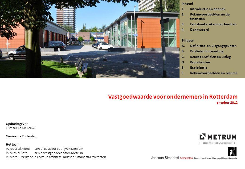 Vastgoedwaarde voor ondernemers in Rotterdam oktober 2012 Opdrachtgever: Elsmarieke Mensink Gemeente Rotterdam Het team Ir.