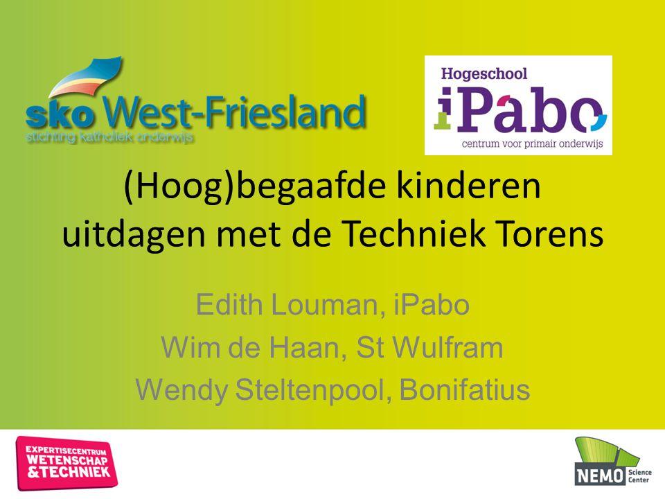 (Hoog)begaafde kinderen uitdagen met de Techniek Torens Edith Louman, iPabo Wim de Haan, St Wulfram Wendy Steltenpool, Bonifatius