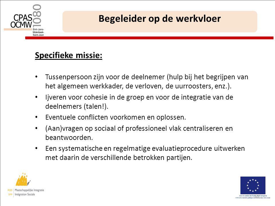 Specifieke missie: • Tussenpersoon zijn voor de deelnemer (hulp bij het begrijpen van het algemeen werkkader, de verloven, de uurroosters, enz.).