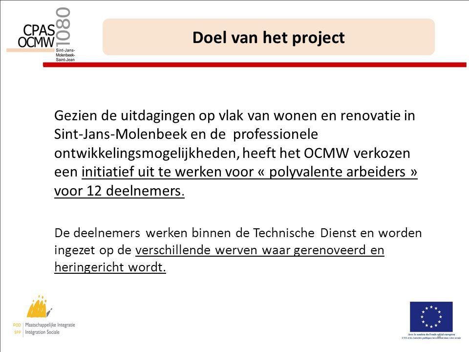 4 Doel van het project Gezien de uitdagingen op vlak van wonen en renovatie in Sint-Jans-Molenbeek en de professionele ontwikkelingsmogelijkheden, heeft het OCMW verkozen een initiatief uit te werken voor « polyvalente arbeiders » voor 12 deelnemers.