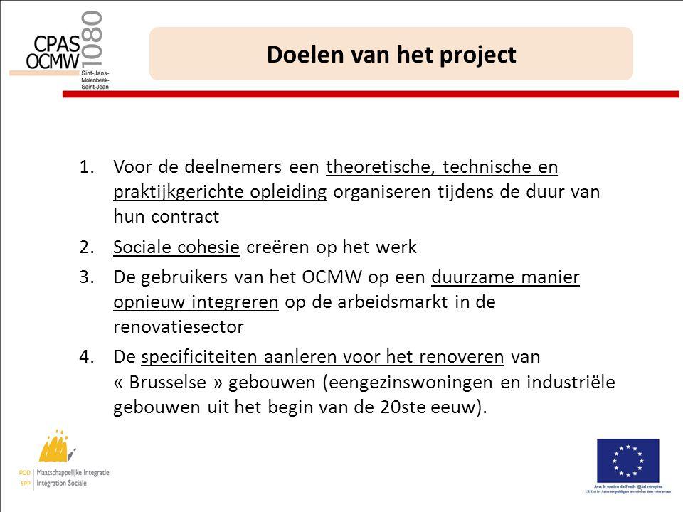 5 Doelen van het project 1.Voor de deelnemers een theoretische, technische en praktijkgerichte opleiding organiseren tijdens de duur van hun contract 2.Sociale cohesie creëren op het werk 3.De gebruikers van het OCMW op een duurzame manier opnieuw integreren op de arbeidsmarkt in de renovatiesector 4.De specificiteiten aanleren voor het renoveren van « Brusselse » gebouwen (eengezinswoningen en industriële gebouwen uit het begin van de 20ste eeuw).