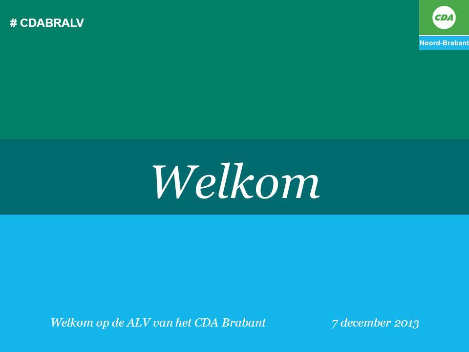 # CDABRALV Welkom op de ALV van het CDA Brabant7 december 2013 Welkom